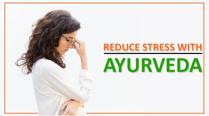 Reduce Stress with Ayurveda