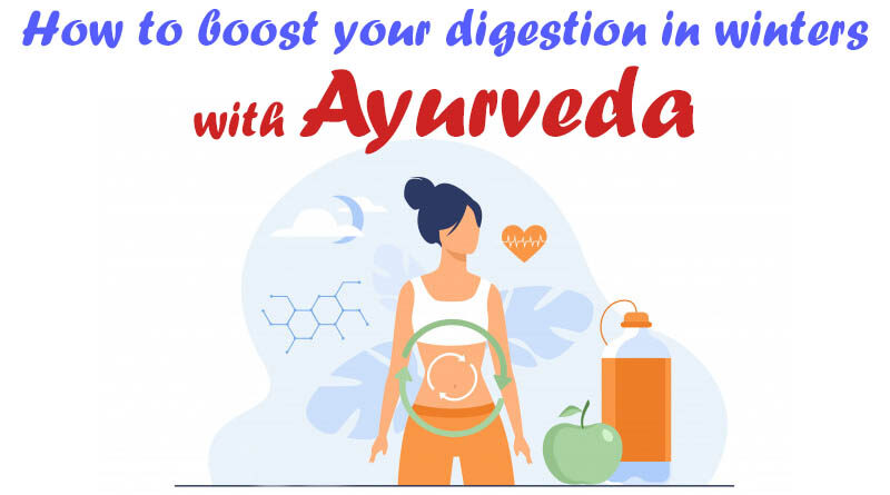 How to boost your digestion in winters with Ayurveda