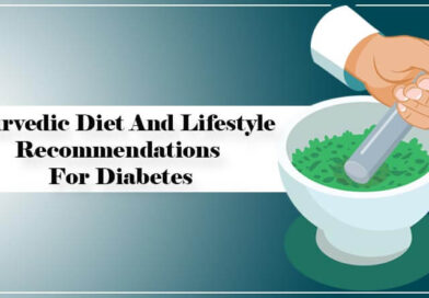 Ayurvedic Diet And Lifestyle Recommendations For Diabetes