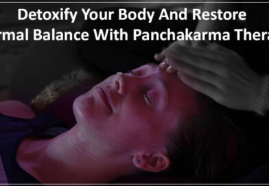 Detoxify Your Body And Restore Normal Balance With Panchakarma Therapy