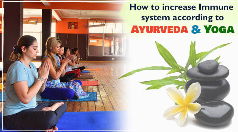 How to increase Immune system according to Ayurveda & Yoga